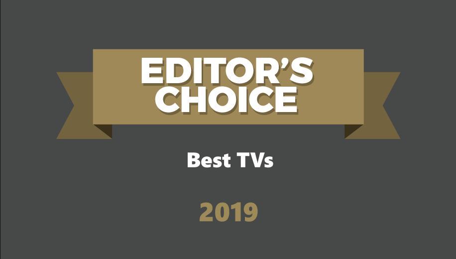Best TVs of 2019 - Editor's Choice Awards