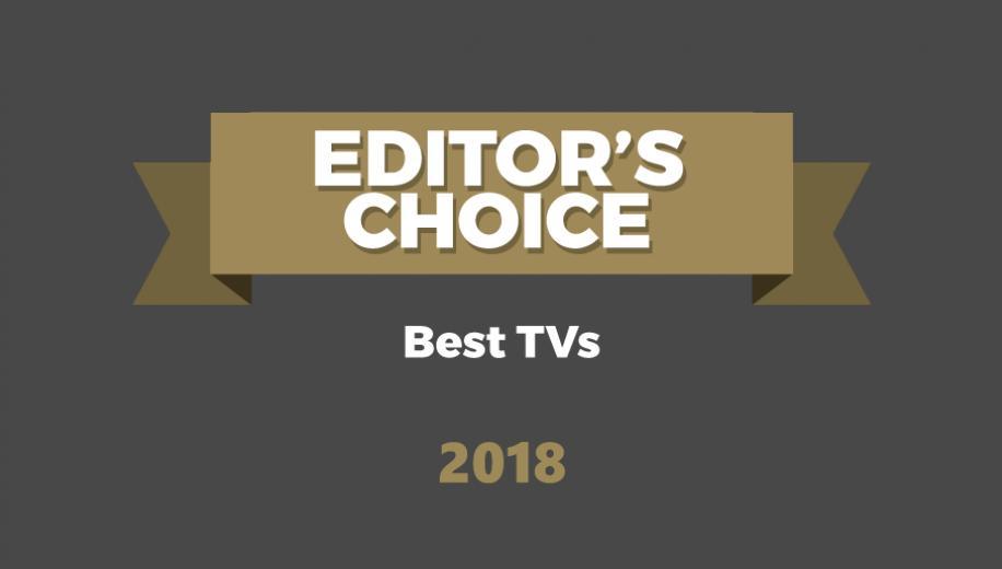 Editor's Choice Awards – Best TVs 2018