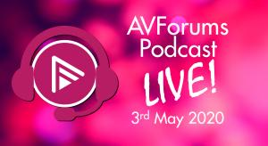 AVForums Podcast LIVE! 3rd May 2020