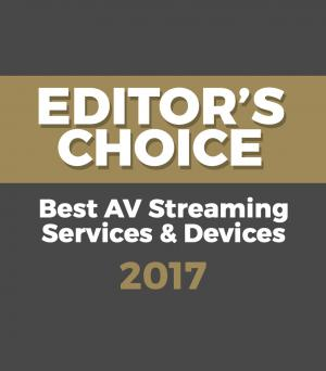 Editor's Choice Awards – Best AV Streaming Services & Devices 2017